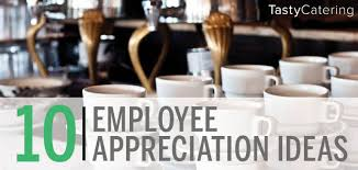 10 employee appreciation ideas for your company tasty catering