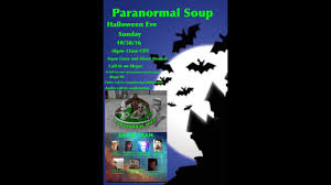 paranormal soup halloween eve open lines and your ghost stories