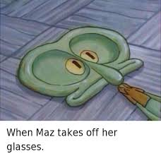 Glasses Off Meme - when maz takes off her glasses maz kanata meme on astrologymemes com