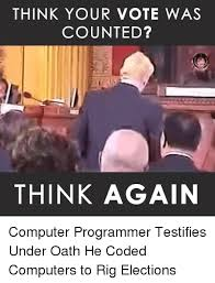 Computer Programmer Meme - think your vote was counted think again computer programmer