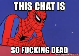 Spiderman Meme Generator - this chat is so fucking dead leaning spiderman meme generator
