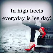High Heels Meme - in high heels everyday is leg day meme on astrologymemes com