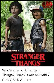 Rick Grimes Memes - grazy rick grimes stranger thang who s a fan of stranger things