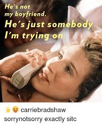 Memes For My Boyfriend - he s not my boyfriend he s just somebody i m trying on