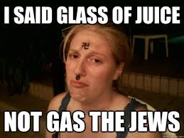 Hitler Meme Generator - i said glass of juice not gas the jews sad hitler girl quickmeme