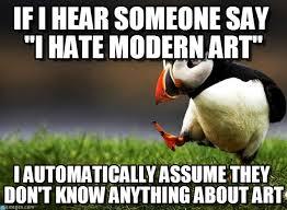 Modern Art Meme - if i hear someone say i hate modern art on memegen