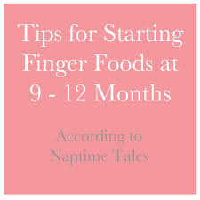 table food for 9 month old stepping up solids finger foods for your 9 12 month old baby