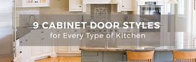 pictures of kitchen cabinet door styles 9 cabinet door styles for every type of kitchen