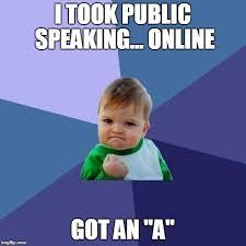 Online Meme - i took public speaking online got an a meme