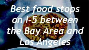best food stops on i 5 between the bay area and los angeles sfgate