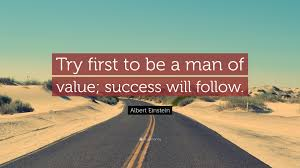 einstein quote about success and value albert einstein quote u201ctry first to be a man of value success