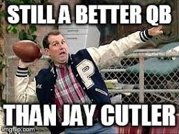 Bears Meme - al bundy vs jay cutler imgflip