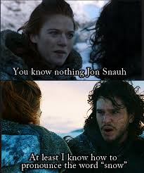 You Know Nothing Meme - 24 jon snow memes that will convince you that he knows something