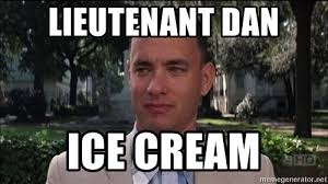 Lieutenant Dan Ice Cream Meme - lieutenant dan ice cream meme 28 images lieutenant dan ice cream
