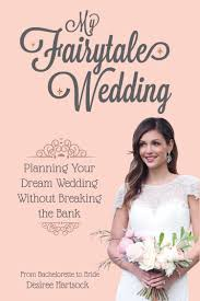 bridal planning book order my new book now my fairytale wedding desiree hartsock bridal