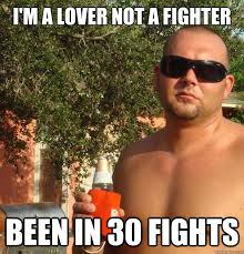 Fighter Meme - i m a lover not a fighter been in 30 fights paul christoforo