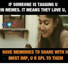 What Is Memes Mean - if someone is tagging u in memes it means they love u have