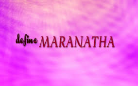 what does the word maranatha in the bible