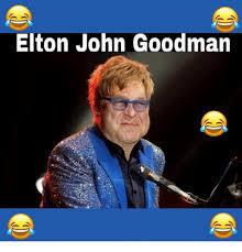 John Goodman Meme - elton john goodman meme on me me