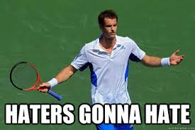 Andy Murray Meme - haters gonna hate murray haters gonna hate quickmeme