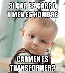 Carmen Meme - si car es carro y men es hombre carmen es transformer skeptical
