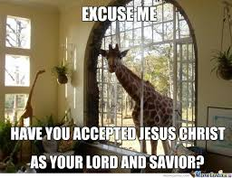 Drunk Giraffe Meme - excuse me have you accepted jesus christ funny giraffe meme image