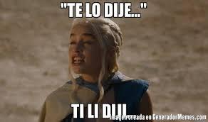 Generador De Memes - te lo dije ti li diji meme de daenerys imagenes memes