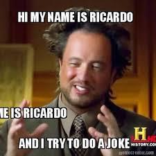 Hi My Name Is Meme - meme creator hi my name is ricardo and i try to do a joke hi my