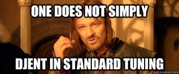 Djent Meme - one does not simply djent in standard tuning one does not simply