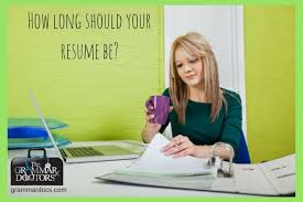 How Long Should Resumes Be How Long Should Your Resume Be The Grammar Doctors