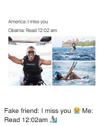 Fake Friends Memes - america miss you obama read 1202 am fake friend i miss you me