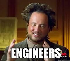 Engineers Memes - engineers ancient aliens meme plague quickmeme