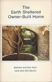 the earth sheltered owner built home barbara kern ken kern