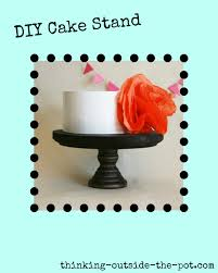 diy cake diy cake stand thinking outside the pot