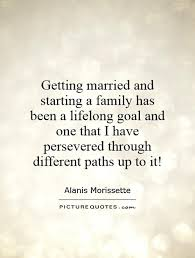 Getting Married Quotes Getting Married And Starting A Family Has Been A Lifelong Goal