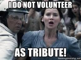 Volunteer Meme - i do not volunteer as tribute i volunteer as tribute katniss