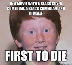 Black Comedian Meme - in a movie with a black guy a comedian a black comedian and
