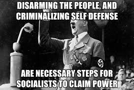 Hitler Meme Generator - disarming the people and criminalizing self defense are necessary