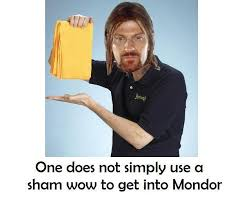 Shamwow Meme - image 38437 one does not simply walk into mordor know your meme