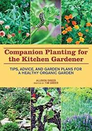 great gardening companions a companion planting system for a