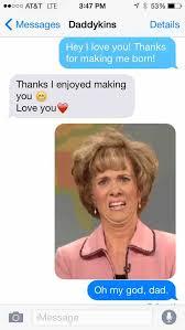 Birthday Sex Meme - weird text from dad weknowmemes
