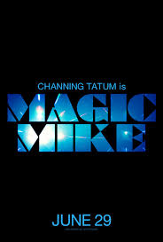 movie review quot magic mike magic mike trailer and poster collider