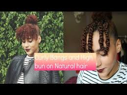 natural hair bun styles with bang curly bangs and high bun natural hair youtube