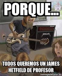 James Hetfield Meme - meme personalizado porque todos queremos un james hetfield de