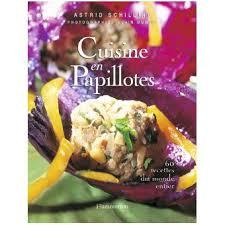 cuisine en papillote la cuisine en papillotes 60 recettes du monde entier broché