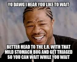 It Can Wait Meme - yo dawg i hear you like to wait better head to the e r with that