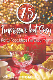 75 impressive but easy party food ideas for busy moms