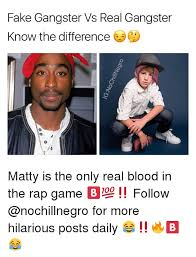 Real Gangster Meme - fake gangster vs real gangster know the difference matty is the