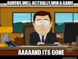 And Its Gone Meme Generator - meme maker ravens will actually win a game aaaaand its gone