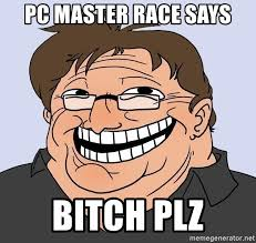 Bitch Plz Meme - pc master race says bitch plz gabe newell trollface meme generator